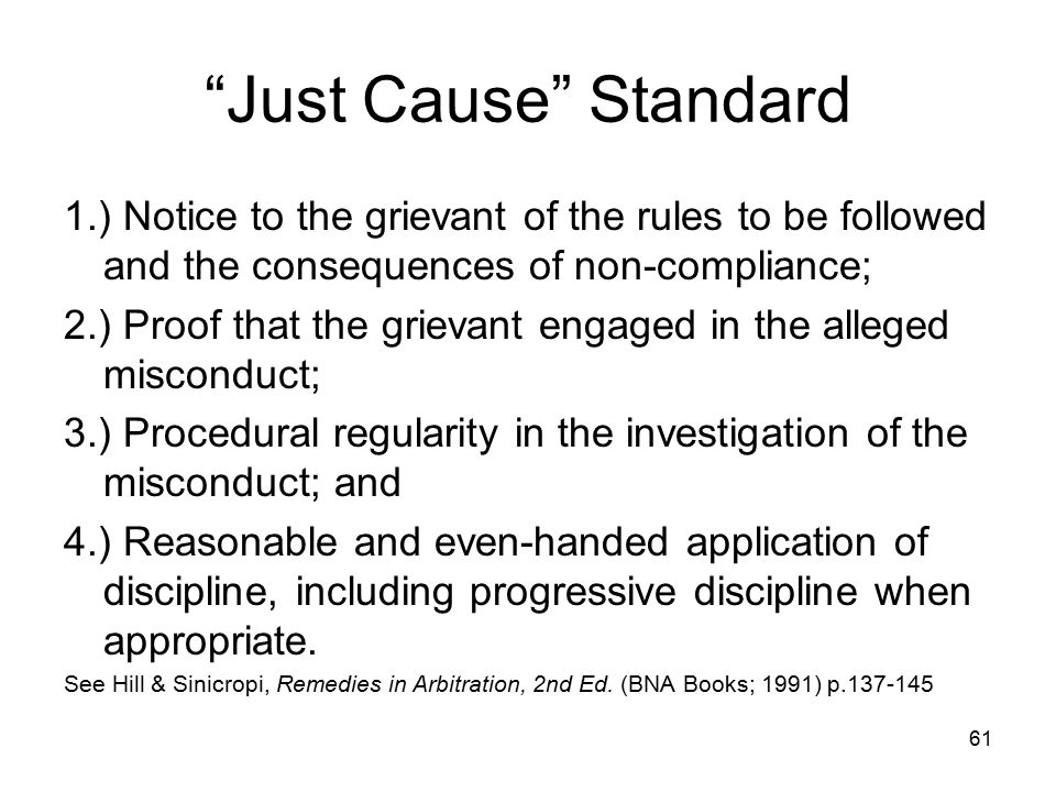 Just Cause Standard 1.) Notice to the grievant of the rules to be followed and the consequences of non-compliance;