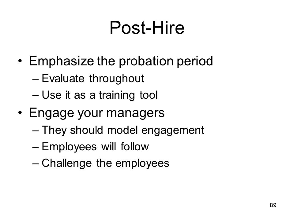 Post-Hire Emphasize the probation period Engage your managers