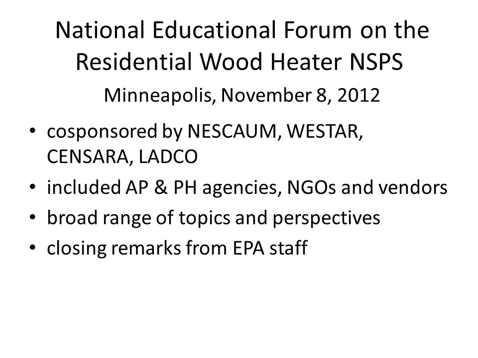 National Educational Forum on the Residential Wood Heater NSPS Minneapolis, November 8, 2012