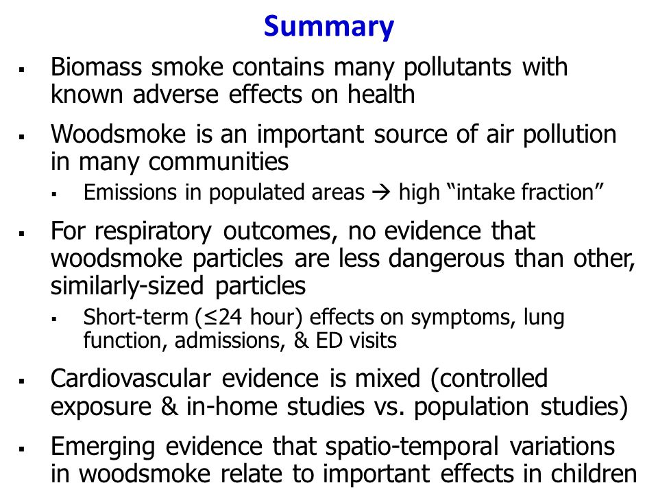 Summary Biomass smoke contains many pollutants with known adverse effects on health.