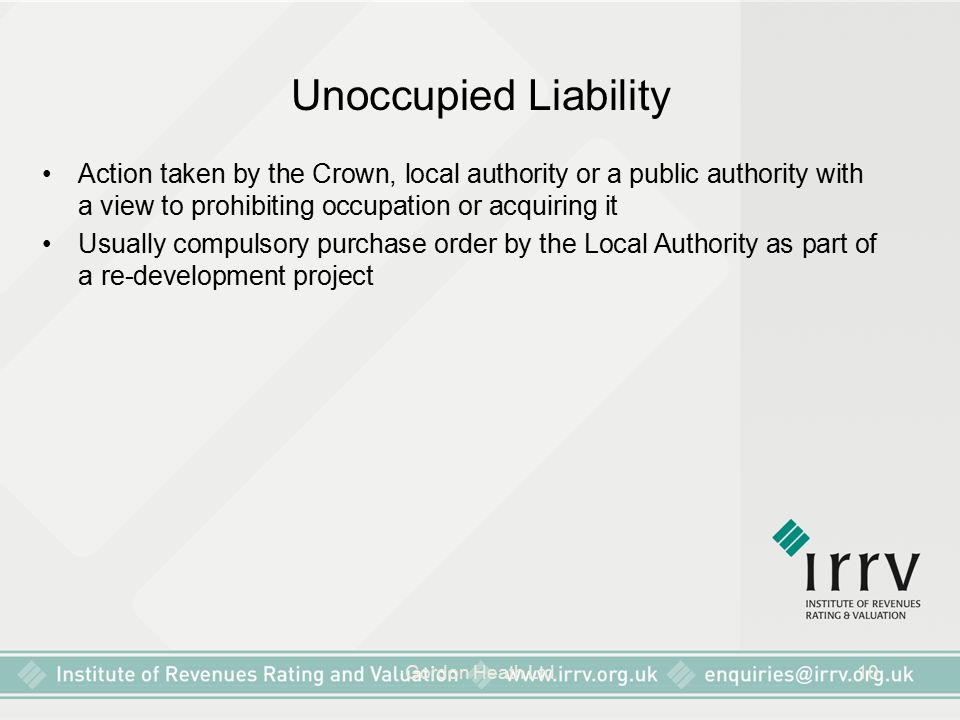 Unoccupied Liability Action taken by the Crown, local authority or a public authority with a view to prohibiting occupation or acquiring it.