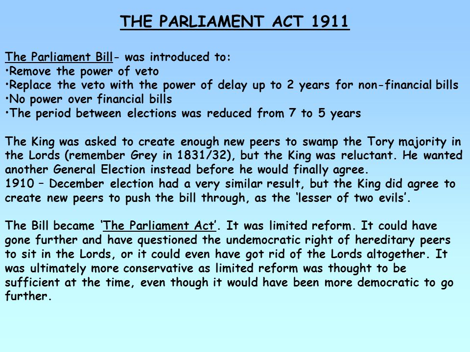 THE PARLIAMENT ACT 1911 The Parliament Bill- was introduced to: