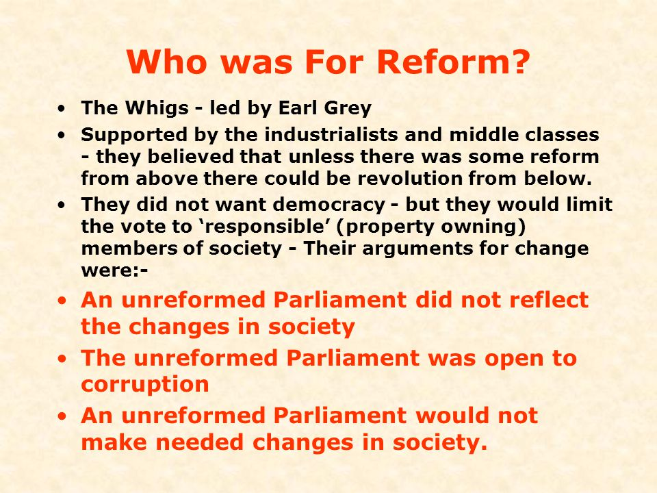 Who was For Reform The Whigs - led by Earl Grey.