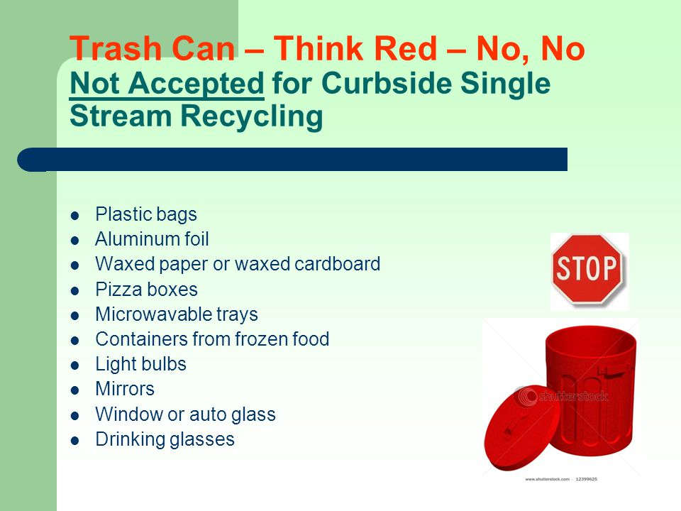 Trash Can – Think Red – No, No Not Accepted for Curbside Single Stream Recycling