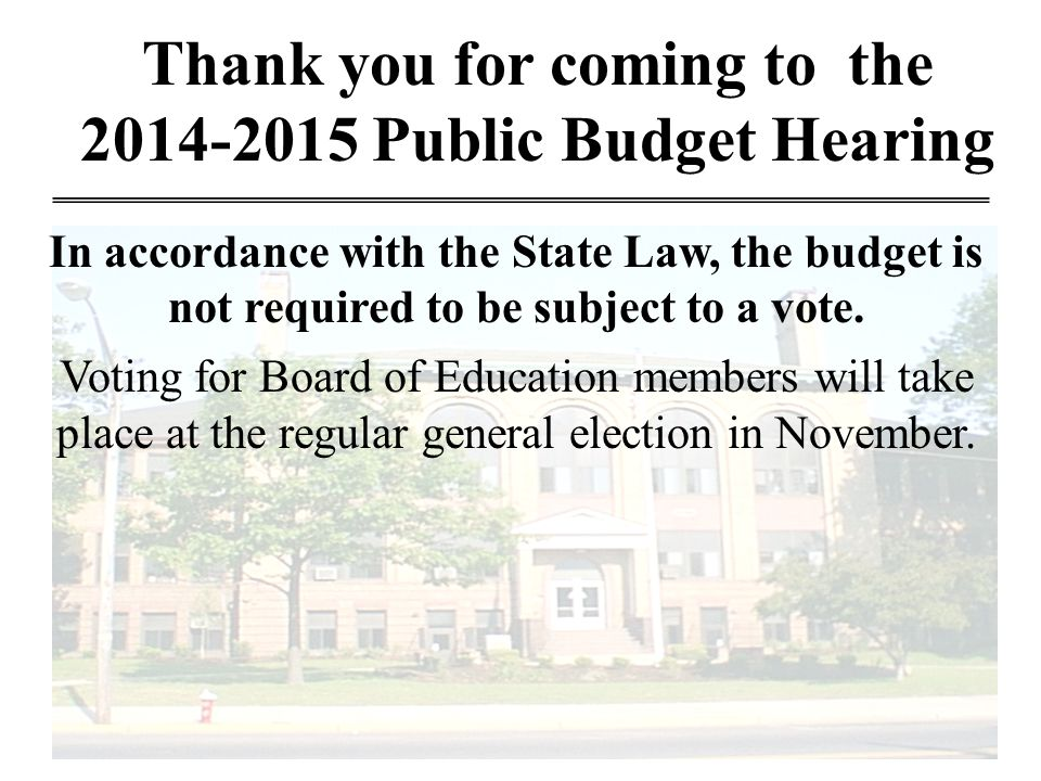 Thank you for coming to the 2014-2015 Public Budget Hearing