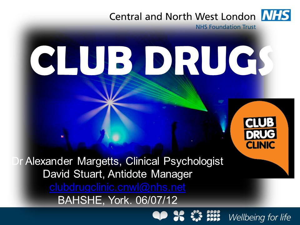 CLUB DRUGS Dr Alexander Margetts, Clinical Psychologist