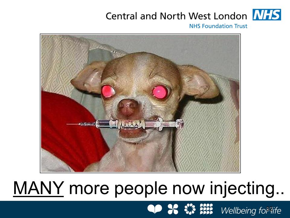 MANY more people now injecting..