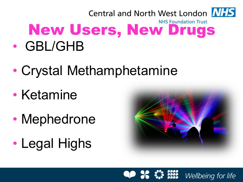 New Users, New Drugs GBL/GHB Crystal Methamphetamine Ketamine