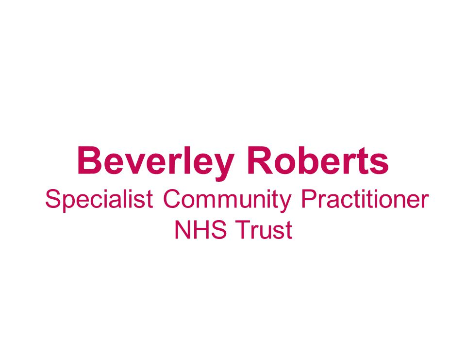 Beverley Roberts Specialist Community Practitioner NHS Trust