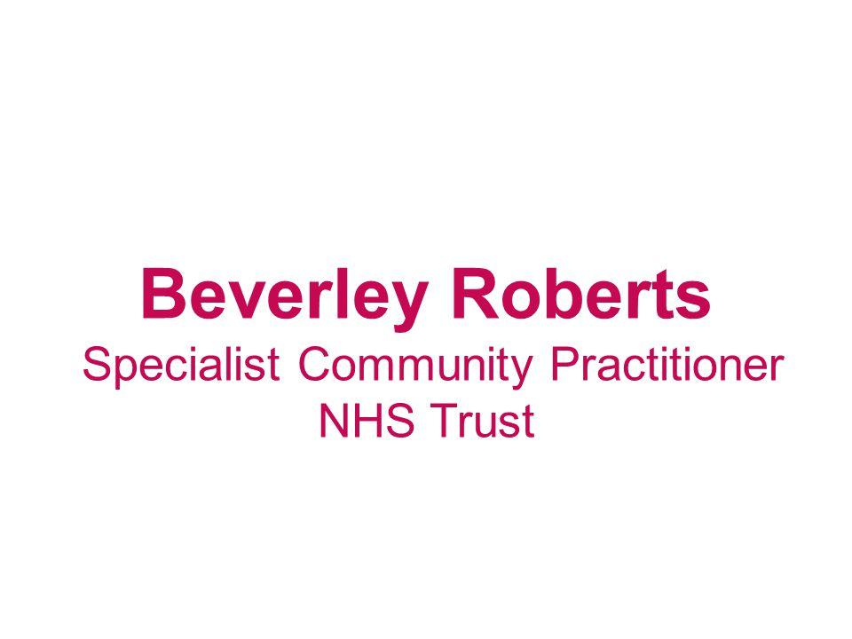 Beverley Roberts Specialist Community Practitioner NHS Trust