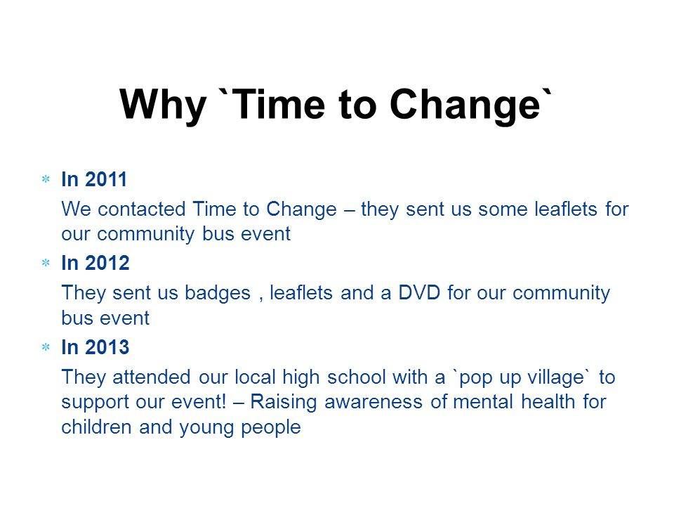 Why `Time to Change` In 2011. We contacted Time to Change – they sent us some leaflets for our community bus event.