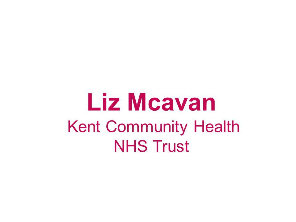 Liz Mcavan Kent Community Health NHS Trust