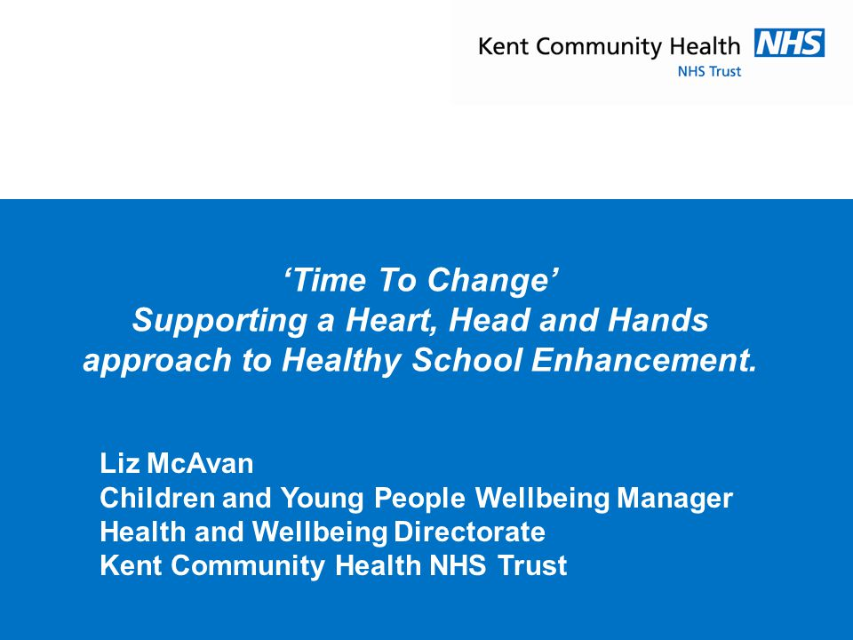 'Time To Change' Supporting a Heart, Head and Hands approach to Healthy School Enhancement. Good morning,