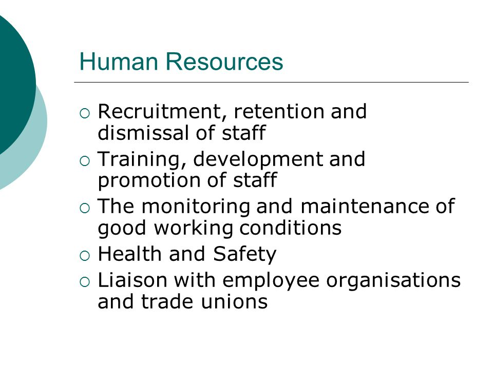 Human Resources Recruitment, retention and dismissal of staff