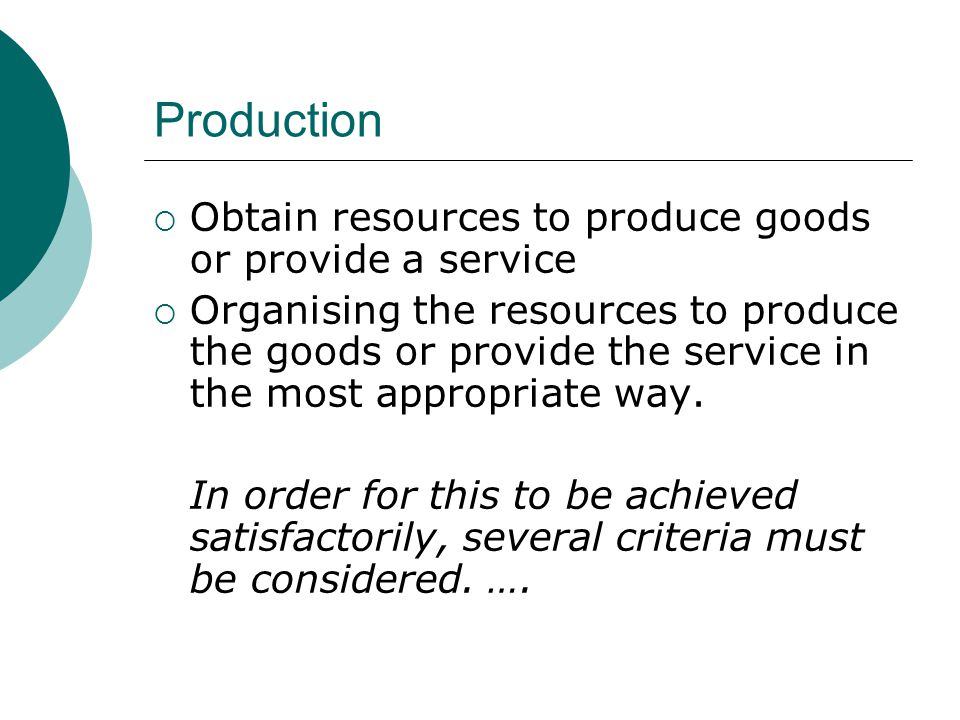 Production Obtain resources to produce goods or provide a service