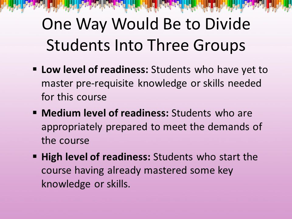 One Way Would Be to Divide Students Into Three Groups