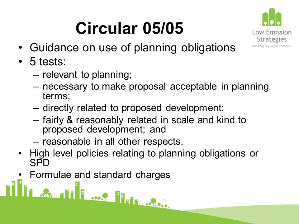 Circular 05/05 Guidance on use of planning obligations 5 tests: