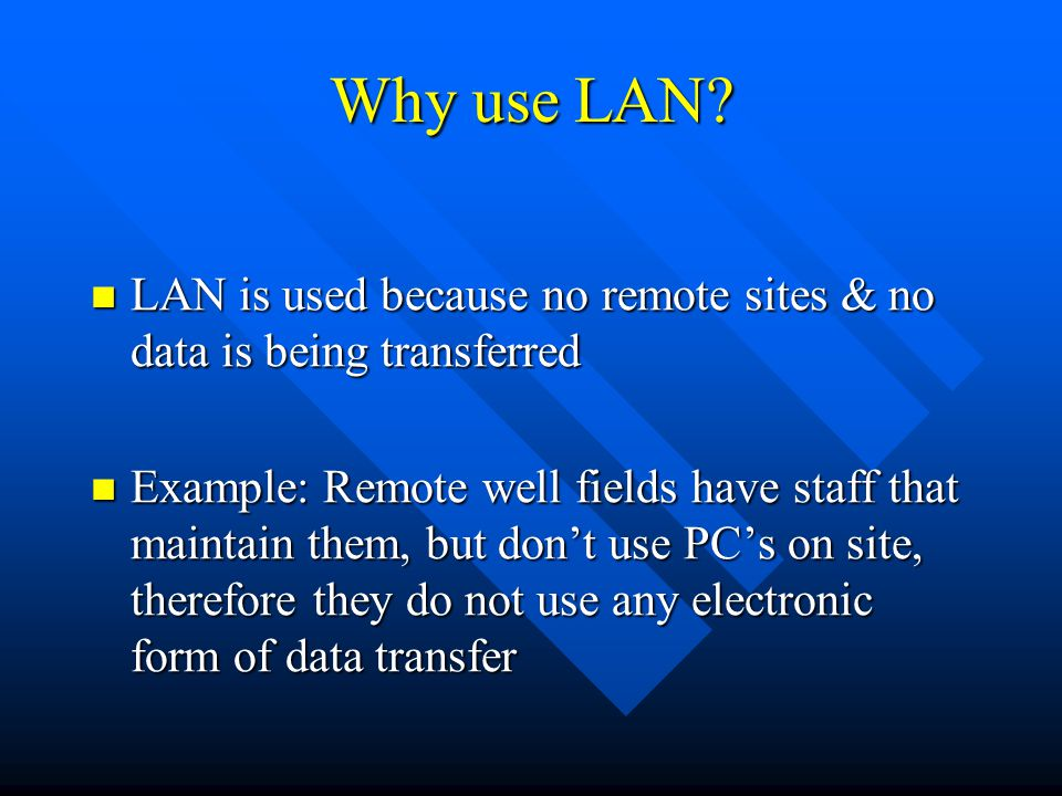 Why use LAN LAN is used because no remote sites & no data is being transferred.
