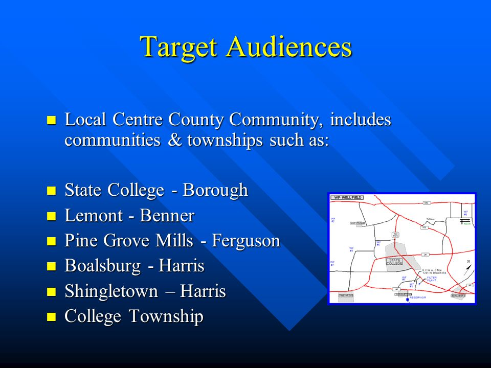 Target Audiences Local Centre County Community, includes communities & townships such as: State College - Borough.