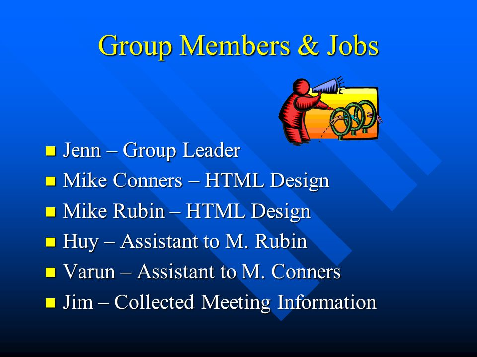 Group Members & Jobs Jenn – Group Leader Mike Conners – HTML Design