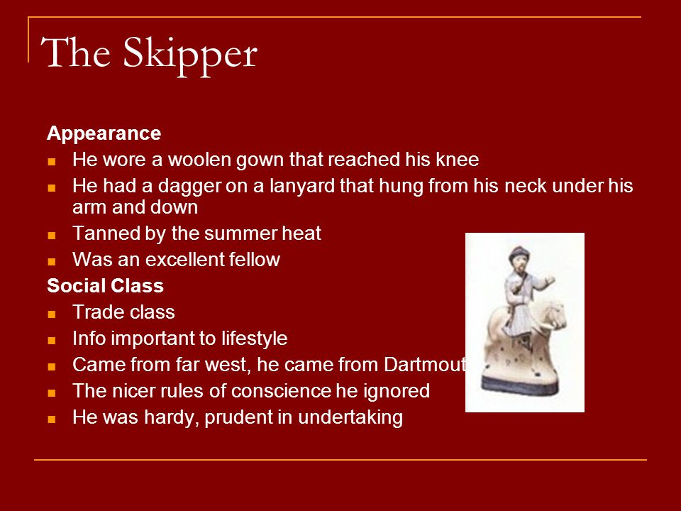 The Skipper Appearance He wore a woolen gown that reached his knee