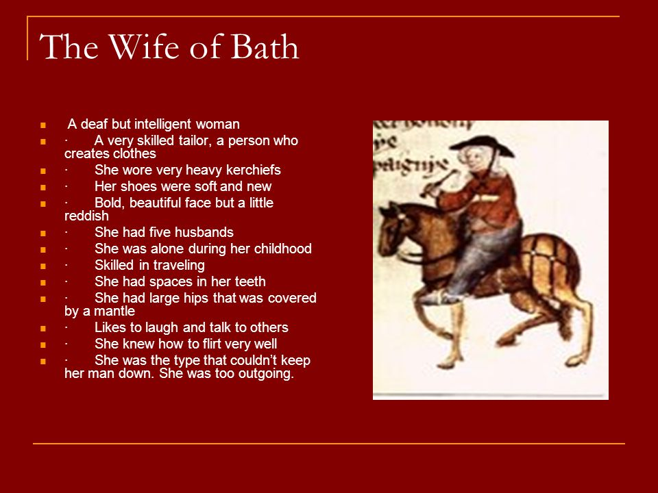 The Wife of Bath A deaf but intelligent woman