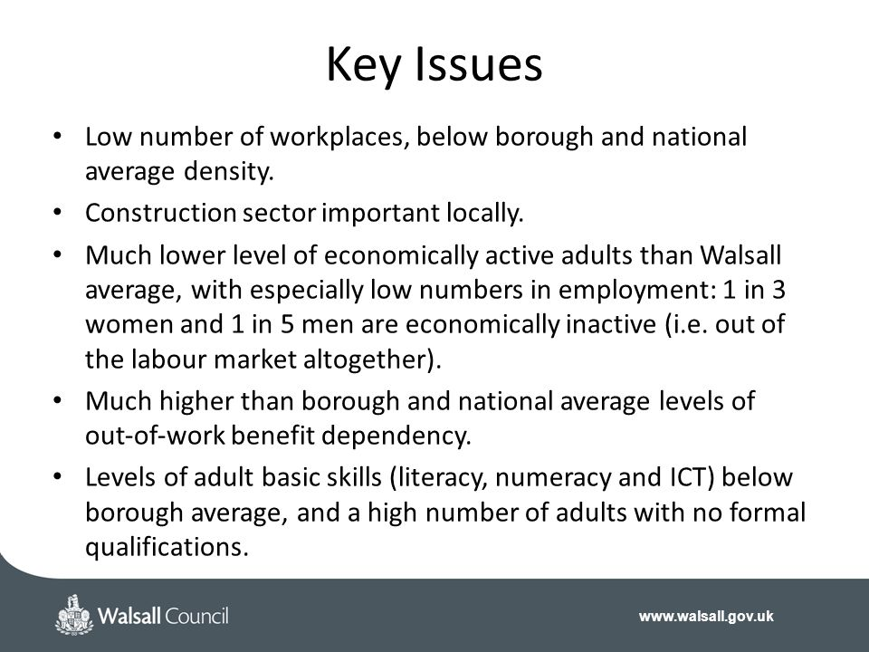 Key Issues Low number of workplaces, below borough and national average density. Construction sector important locally.