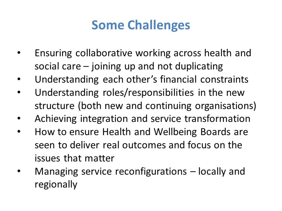 Some Challenges Ensuring collaborative working across health and social care – joining up and not duplicating.