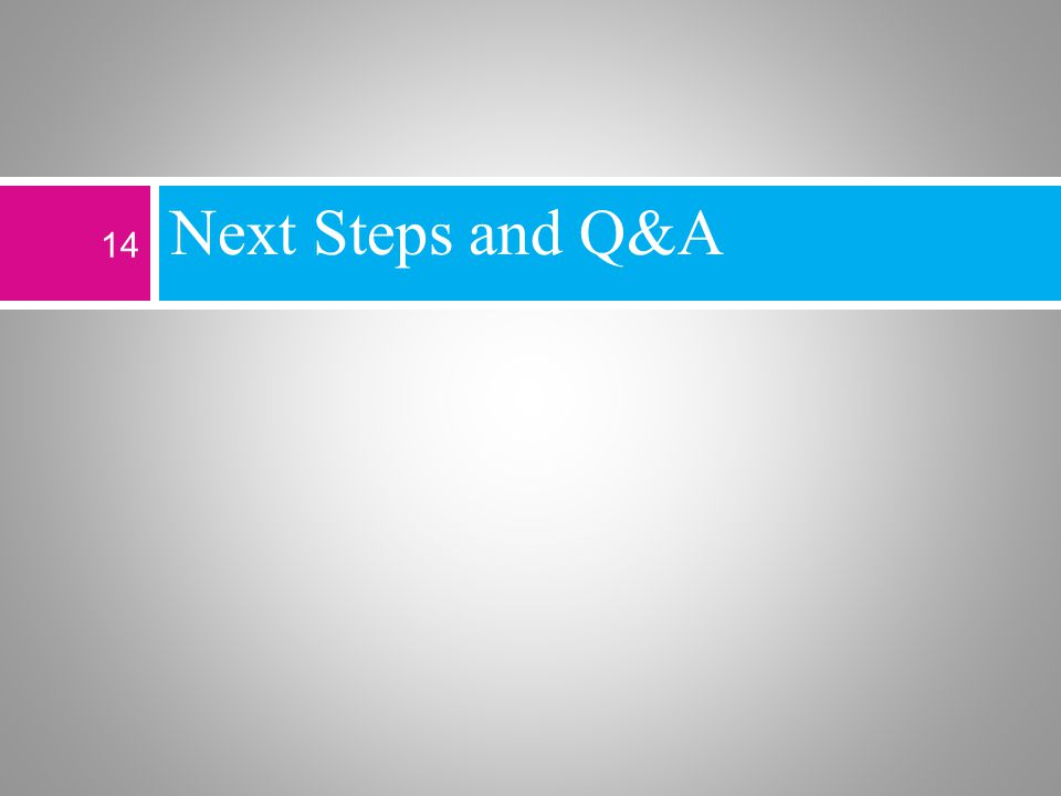 Next Steps and Q&A