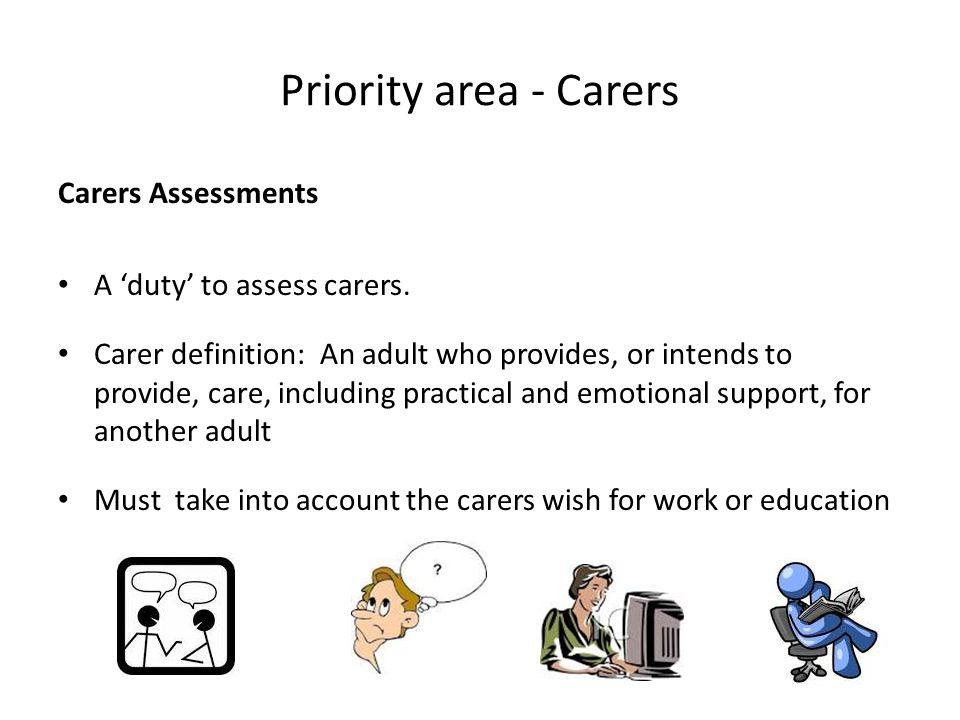 Priority area - Carers Carers Assessments A 'duty' to assess carers.