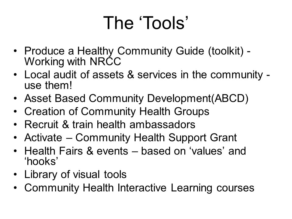 The 'Tools' Produce a Healthy Community Guide (toolkit) - Working with NRCC. Local audit of assets & services in the community - use them!