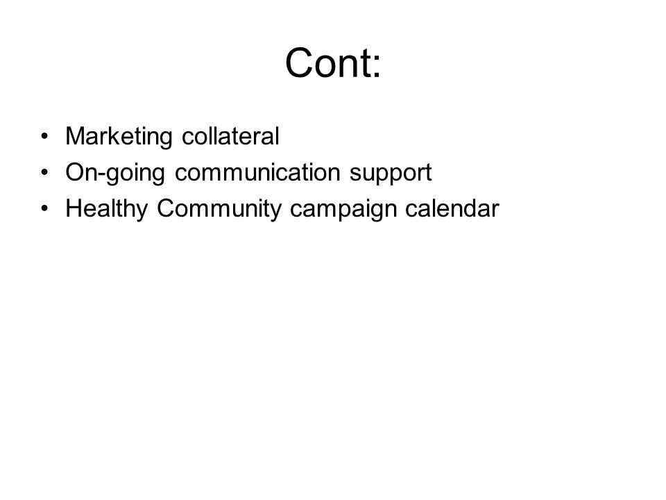 Cont: Marketing collateral On-going communication support