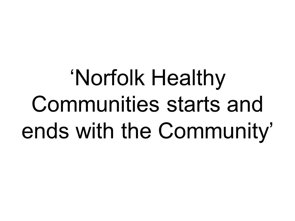 'Norfolk Healthy Communities starts and ends with the Community'