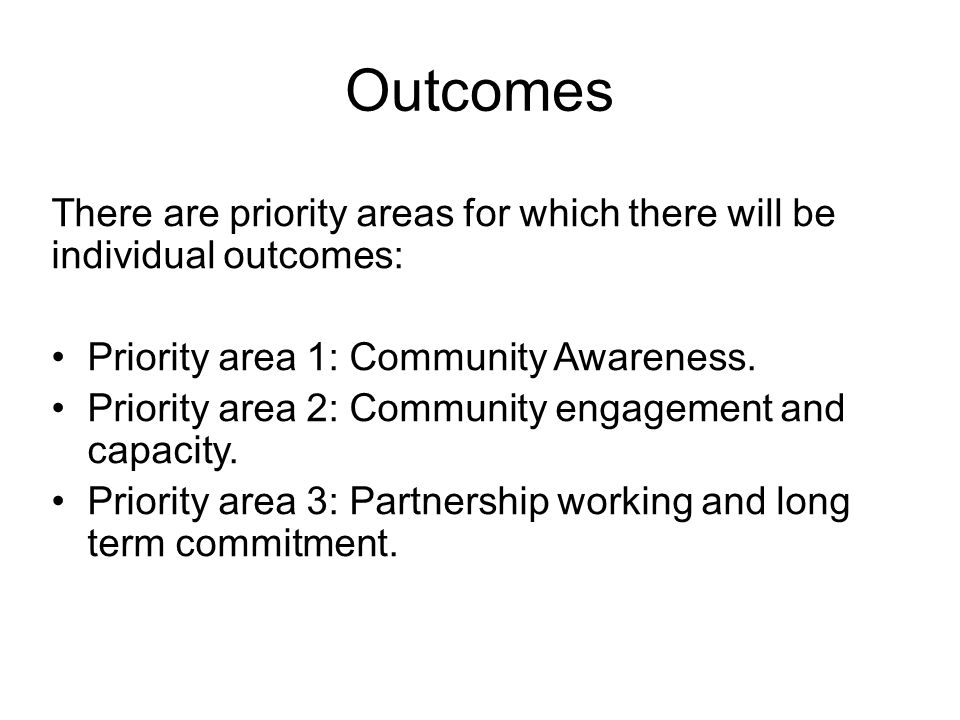 Outcomes There are priority areas for which there will be individual outcomes: Priority area 1: Community Awareness.