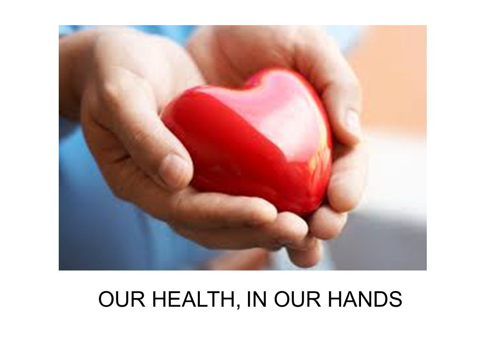 OUR HEALTH, IN OUR HANDS