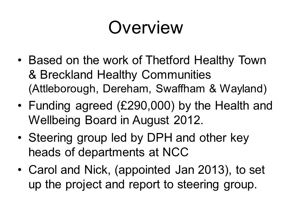 Overview Based on the work of Thetford Healthy Town & Breckland Healthy Communities (Attleborough, Dereham, Swaffham & Wayland)