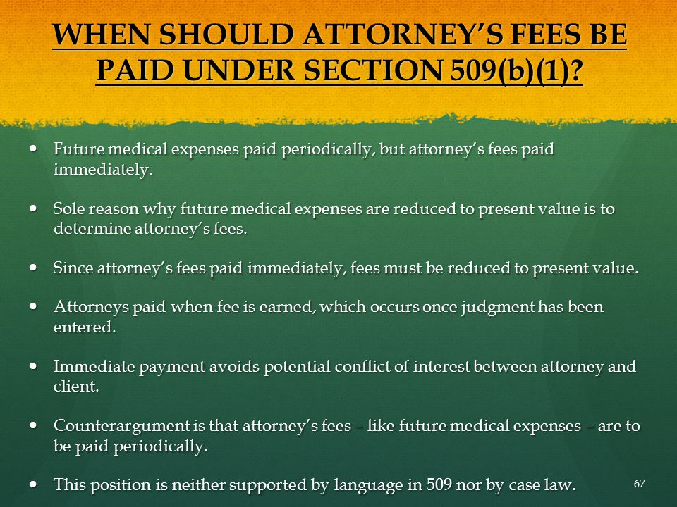WHEN SHOULD ATTORNEY'S FEES BE PAID UNDER SECTION 509(b)(1)