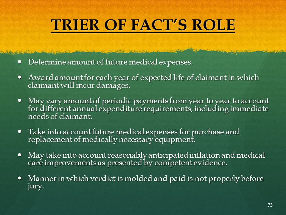 TRIER OF FACT'S ROLE Determine amount of future medical expenses.