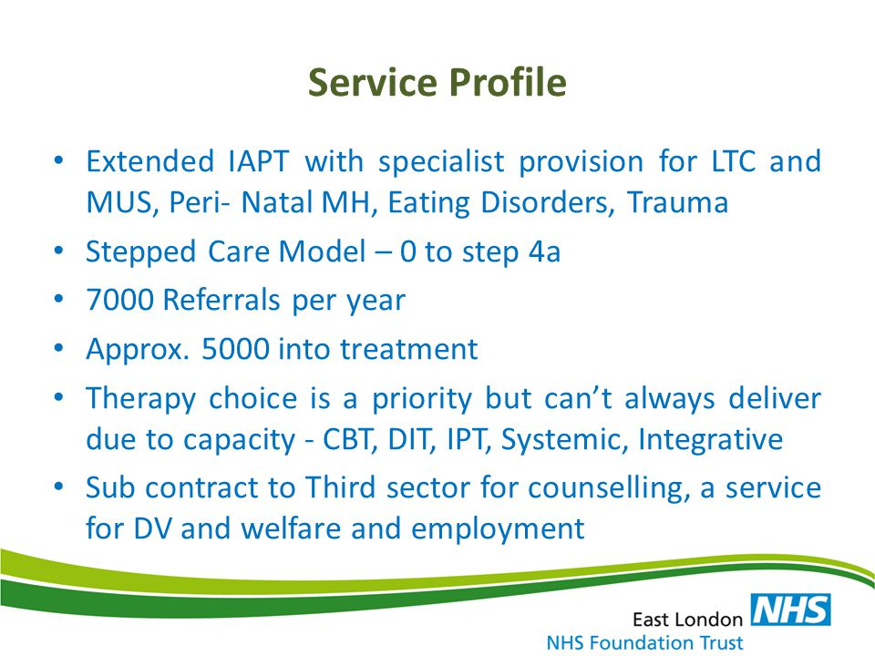 Service Profile Extended IAPT with specialist provision for LTC and MUS, Peri- Natal MH, Eating Disorders, Trauma.