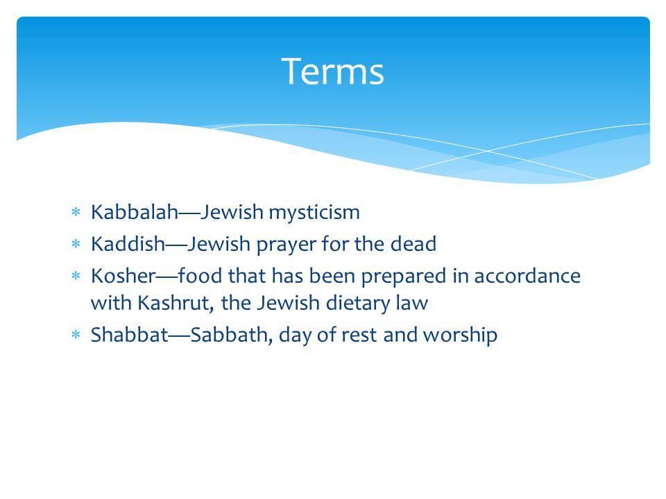 Terms Kabbalah—Jewish mysticism Kaddish—Jewish prayer for the dead