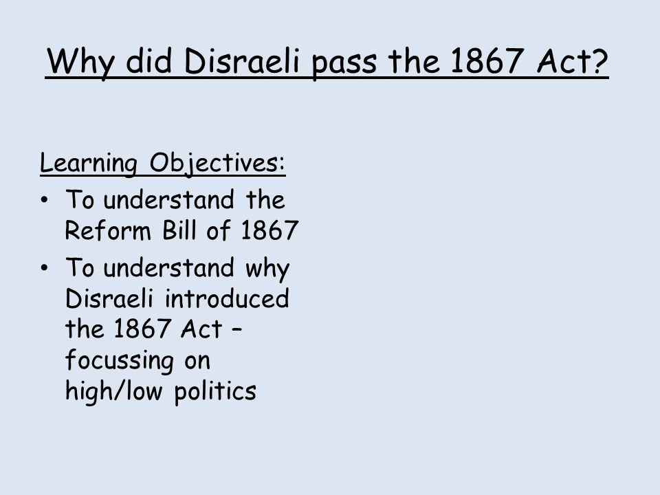 Why did Disraeli pass the 1867 Act