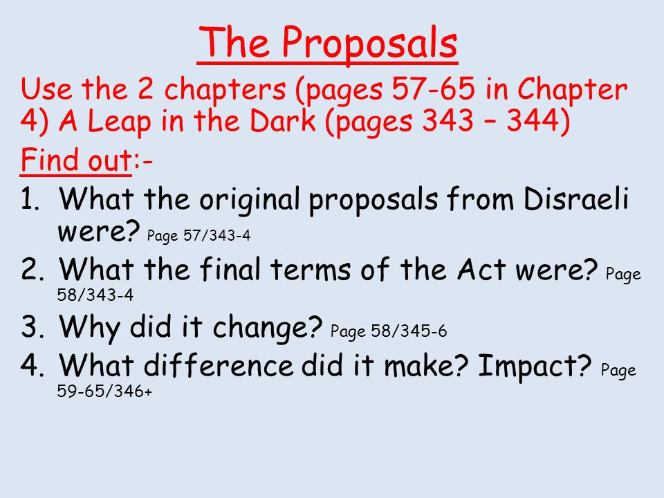 The Proposals Use the 2 chapters (pages 57-65 in Chapter 4) A Leap in the Dark (pages 343 – 344) Find out:-