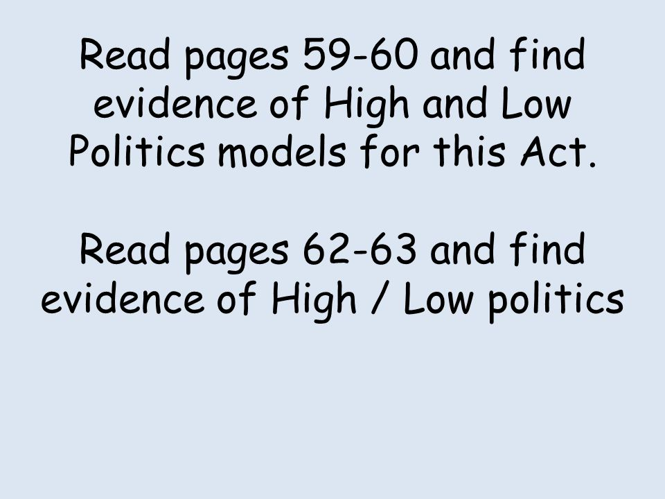 Read pages 59-60 and find evidence of High and Low Politics models for this Act.