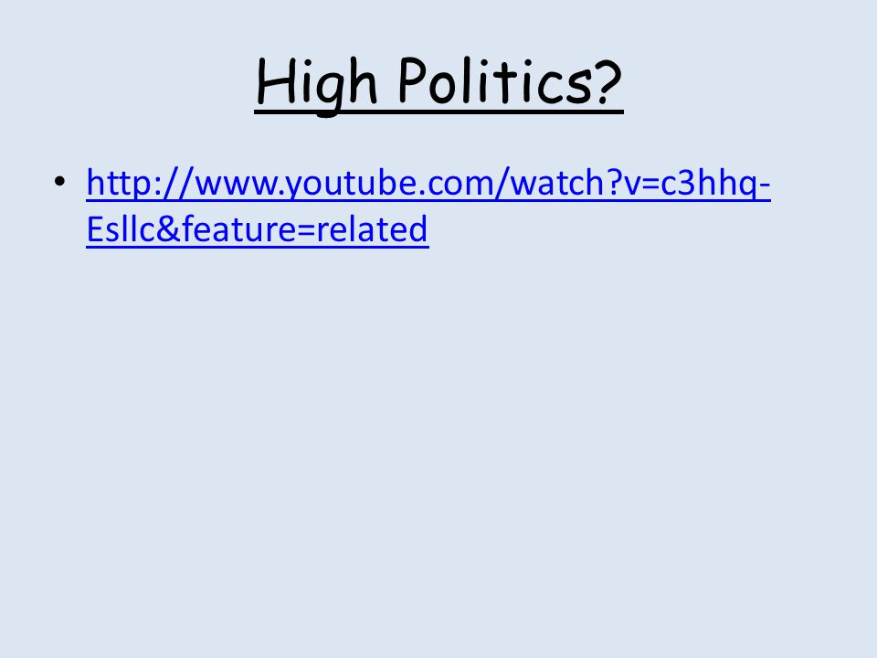 High Politics http://www.youtube.com/watch v=c3hhq-Esllc&feature=related