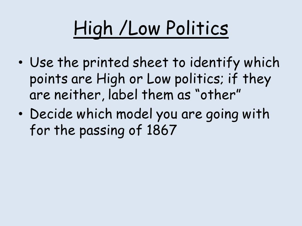High /Low Politics Use the printed sheet to identify which points are High or Low politics; if they are neither, label them as other