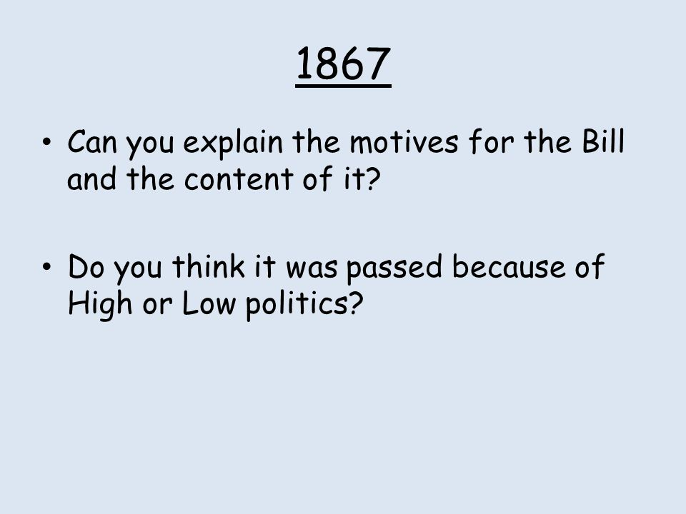 1867 Can you explain the motives for the Bill and the content of it
