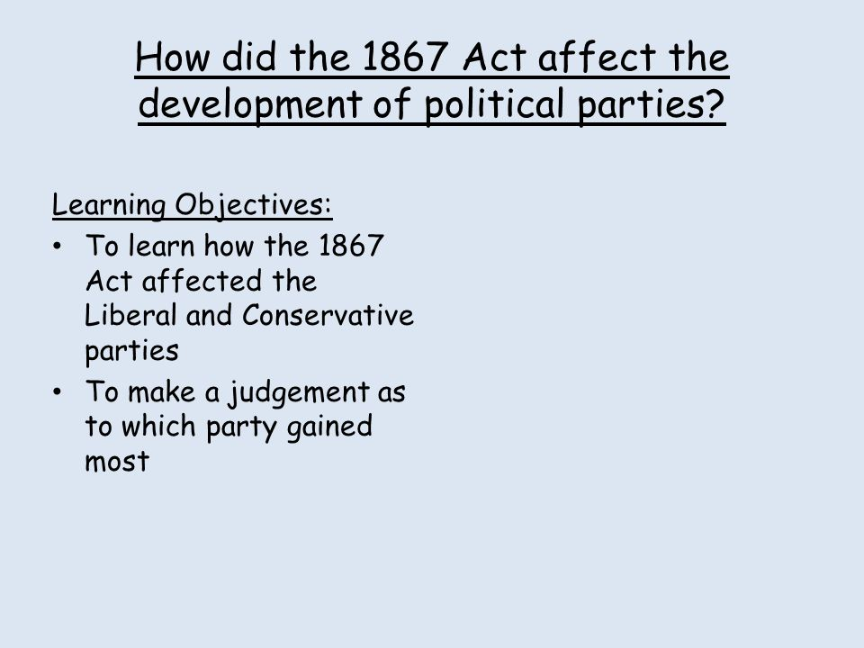 How did the 1867 Act affect the development of political parties