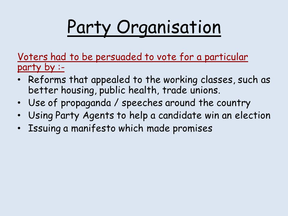 Party Organisation Voters had to be persuaded to vote for a particular party by :-