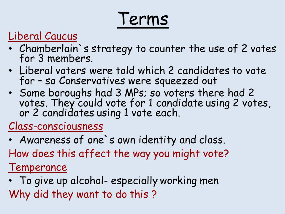 Terms Liberal Caucus. Chamberlain`s strategy to counter the use of 2 votes for 3 members.