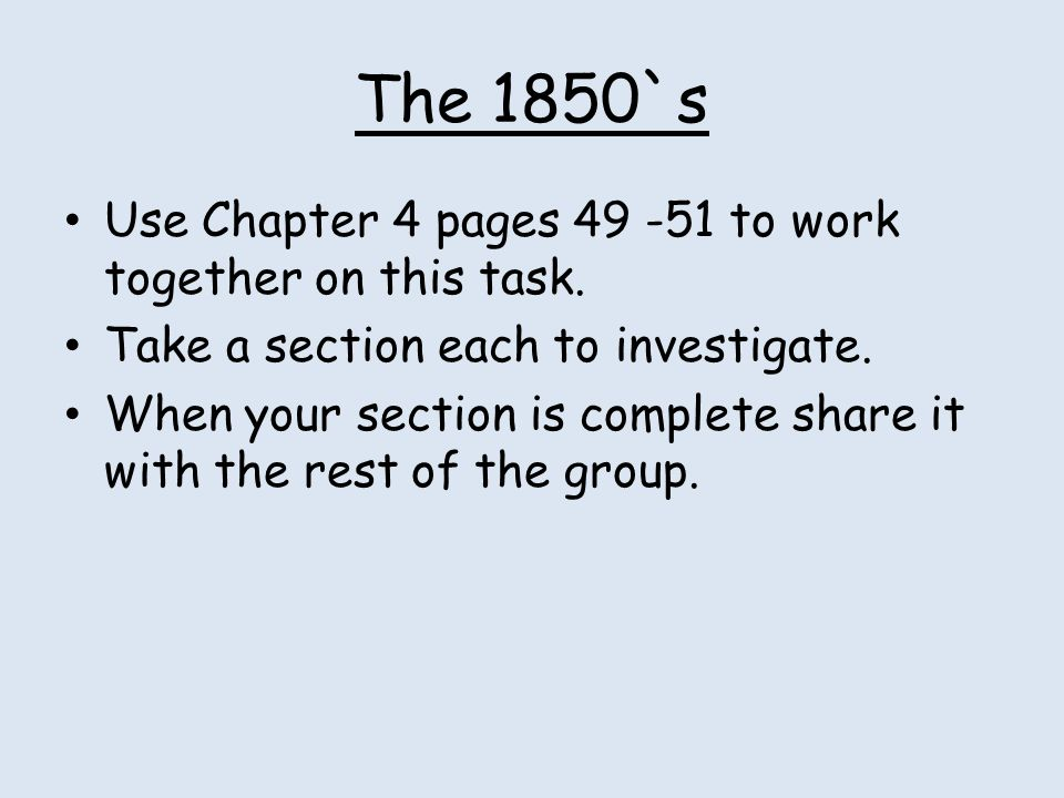 The 1850`s Use Chapter 4 pages 49 -51 to work together on this task.